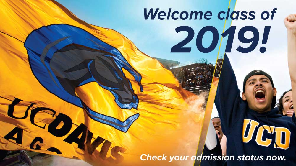 UC Davis Admissions - Welcome Class of 2019, Check your admissions status now.